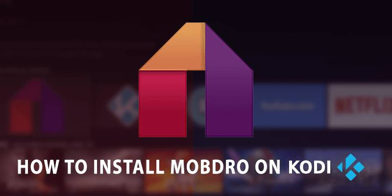 How To Download and Install Mobdro on Kodi – Easy Guide